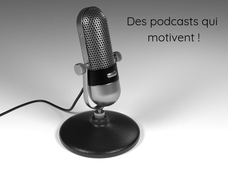 Des podcasts qui motivent !