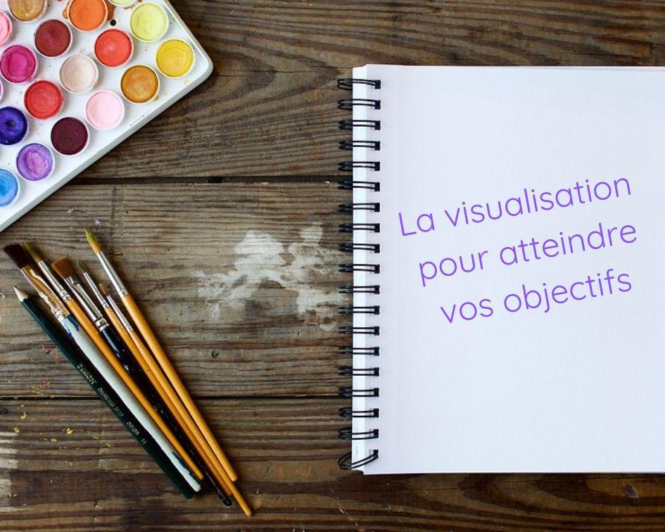 La visualisation pour atteindre vos objectifs