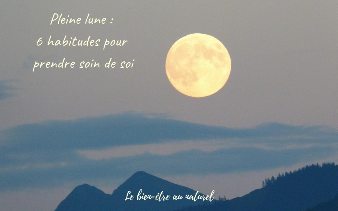 Pleine lune : 6 habitudes pour prendre soin de soi